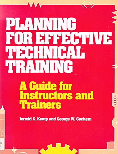 Planning for Effective Technical Training: A Guide: Jerrold E. Kemp,