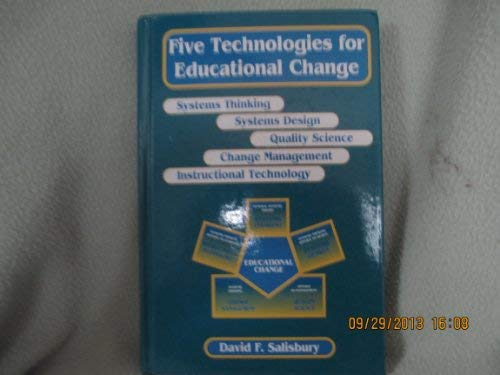 9780877782933: Five Technologies for Educational Change: Systems Thinking, Systems Design, Quality Science, Change Management, Instructional Technology