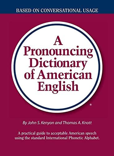 A Pronouncing Dictionary of American English - Kenyon, John S., Kenyon and Thomas A. Knott