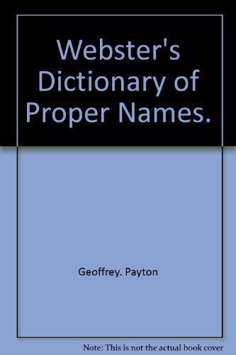 Webster's dictionary of proper names (0877790833) by Geoffrey Payton