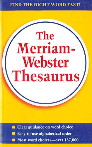 The Merriam-Webster Thesaurus (Find the Right word Fast!): Merriam Webster?s