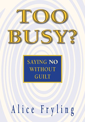 Too Busy? Saying No Without Guilt (0877840490) by Alice Fryling