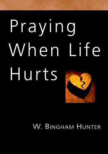 Praying When Life Hurts: W.Bingham Hunter