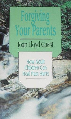 Forgiving Your Parents: How Adult Children Can: Guest, Joan Lloyd