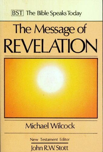The Message of Revelation (Bible Speaks Today): Michael Wilcock
