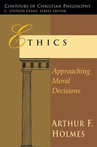 9780877843429: Ethics: Approaching Moral Decisions (Contours of Christian Philosophy)