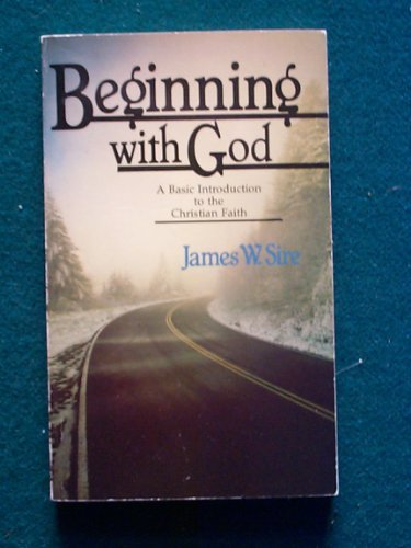 Beginning With God: A Basic Introduction to the Christian Faith: James W. Sire