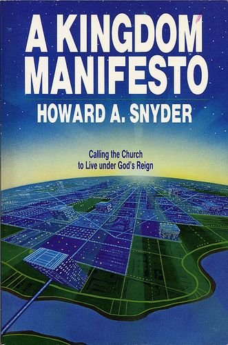 A Kingdom Manifesto: Calling the Church to Live Under God's Reign (9780877844082) by Howard A. Snyder