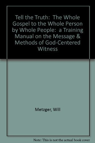 tell the truth by will metzger essay Will metzger's book, tell the truth: the whole gospel to the whole person by whole people appendix d is an essay on why doctrine is not an obscene word.