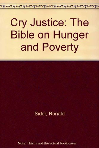 Cry Justice: The Bible on Hunger and Poverty: Sider, Ronald