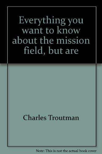 9780877847175: Everything you want to know about the mission field, but are afraid you won't learn until you get there: Letters to a prospective missionary