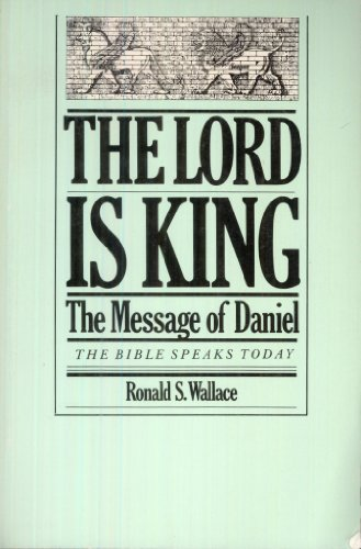 9780877847342: The Lord is King: The message of Daniel (The Bible speaks today)
