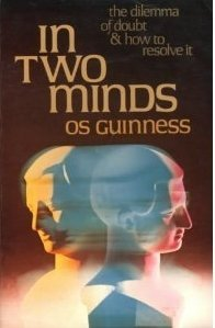 In two minds: The dilemma of doubt: Os Guinness