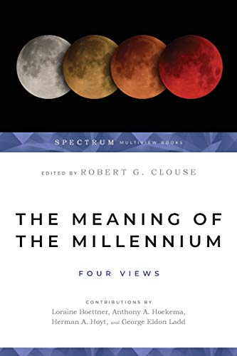The Meaning of the Millennium: Four Views (0877847940) by Robert G. Clouse