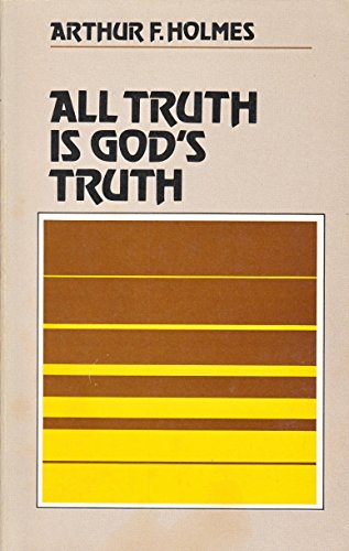 All Truth Is God's Truth: Holmes, Arthur F.