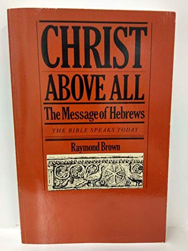 9780877848295: Christ above all: The message of Hebrews (The Bible speaks today)