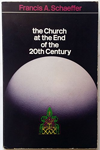 The Church at the End of the 20th Century (0877848890) by Francis A. Schaeffer