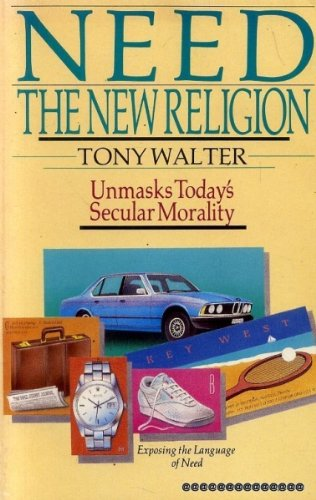 Need:the New Religion: Tony Walter