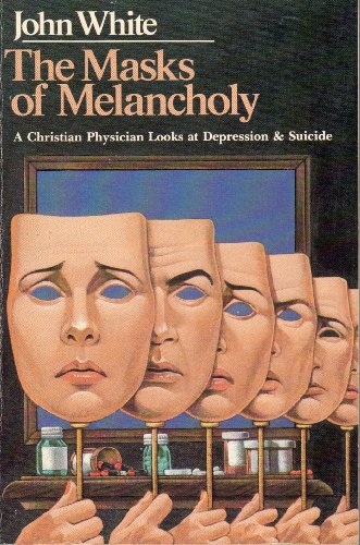 9780877849803: The Masks of Melancholy: A Christian Physician Looks at Depression & Suicide