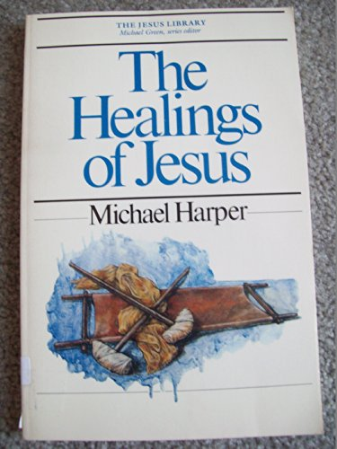 The Healings of Jesus (The Jesus Library): Michael Harper