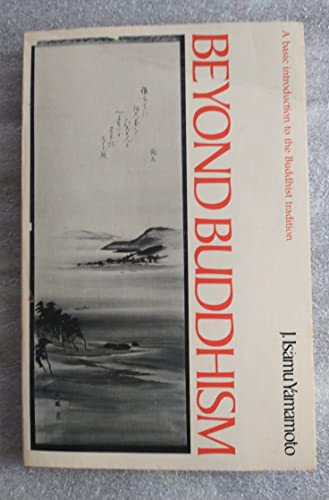 9780877849902: Beyond Buddhism: A basic introduction to the Buddhist tradition