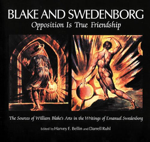 9780877851271: Blake and Swedenborg: Opposition Is True Friendship : The Sources of William Blake's Arts in the Writings of Emanuel Swedenborg : An Anthology