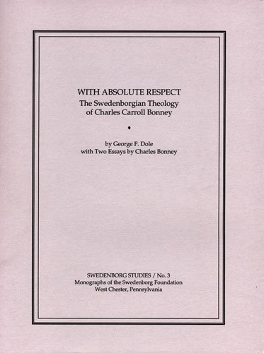9780877851820: WITH ABSOLUTE RESPECT: THE SWEDENBORGIAN THEOLOGY OF CHARLES CARROLL BONNEY (Swedenborg Studies)