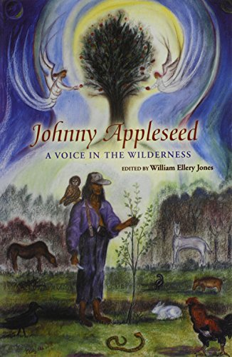 JOHNNY APPLESEED: A VOICE IN THE WILDERNESS: JONES, WILLIAM ELLERY