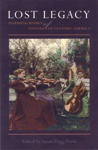 LOST LEGACY: INSPIRING WOMEN OF NINETEENTH-CENTURY AMERICA
