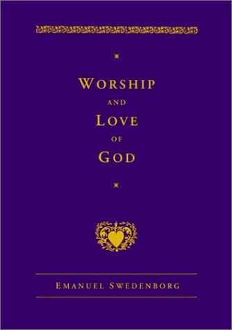 9780877854791: Worship and Love of God (New Century Edition of the Works of Emanuel Swedenborg)