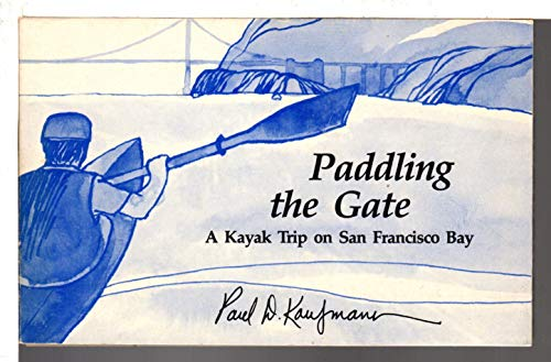 Paddling the Gate: a kayak trip on San Francisco Bay, illustrated by Jane Oka: Kaufmann, Paul D. ...