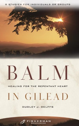 Balm in Gilead: Healing for the Repentent Heart (Fisherman Bible Studyguide): Dudley Delffs