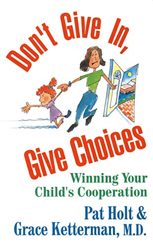 Don't Give In, Give Choices: Holt, Patricia, Ketterman, Dr. Grace
