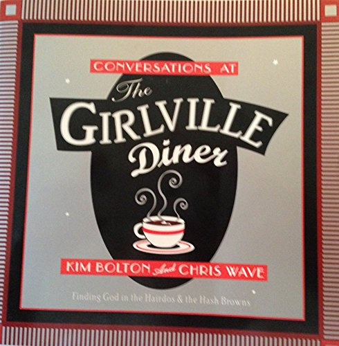 Conversations at the Girlville Diner: Finding God in the Hairdos and the Hashbrowns (Women/...