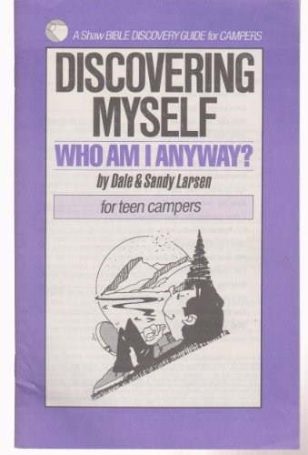 Discovering Myself (Shaw Bible Discovery Guides for Teen Campers) (0877881782) by Larsen, Dale; Larsen, Sandy