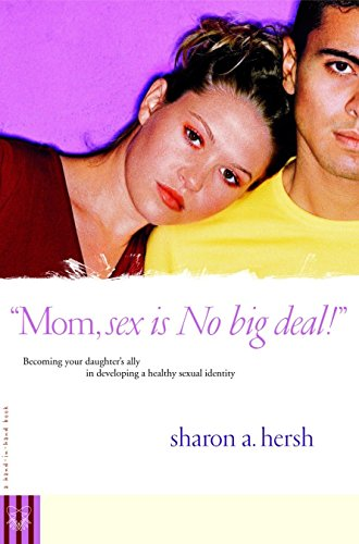 9780877882022: Mom, Sex Is No Big Deal! Becoming Your Daughter's Ally in Developing a Healthy Sexual Identity