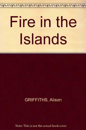 Fire in the Islands! The Acts of the Holy Spirit in the Solomons: Alison Griffiths