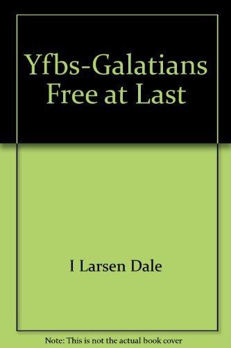 Yfbs-Galatians Free at Last (0877882940) by Larsen, Sandy; Larsen, Dale