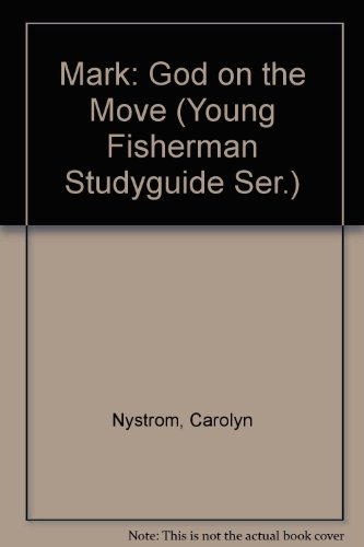 Mark: God on the Move (Young Fisherman Studyguide Ser.) (0877883122) by Nystrom, Carolyn