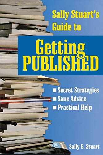 9780877883319: Sally Stuart's Guide to Getting Published: Secret Strategies, Sane advice, Practical Help