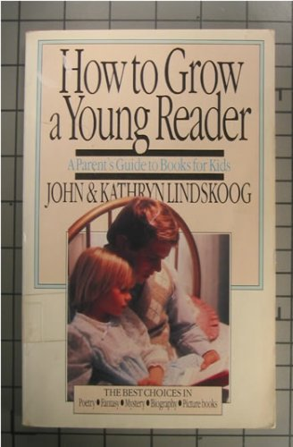 9780877883531: How to Grow a Young Reader: A Parent's Guide to Books for Kids