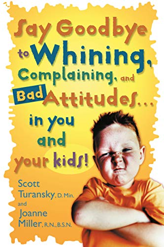 9780877883548: Say Goodbye to Whining, Complaining, and Bad Attitudes... in You and Your Kids