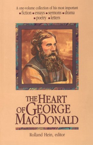The Heart of George MacDonald: MacDonald, George & Hein, Rolland (Editor)