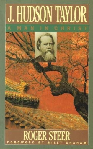 J. Hudson Taylor: A Man in Christ (An Omf Book) (0877883777) by Roger Steer