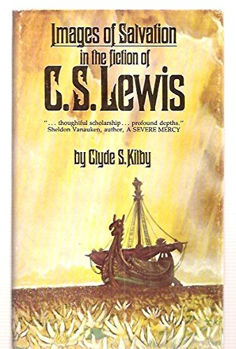 Images of Salvation in the Fiction of C. S. Lewis: Kilby, Clyde S.