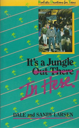 It's a Jungle in Here: Realistic Devotions for Teens (0877884005) by Dale Larsen; Sandy Larsen