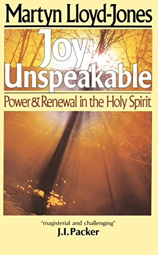 Joy Unspeakable: Power and Renewal in the Holy Spirit (0877884412) by Martyn Lloyd-Jones