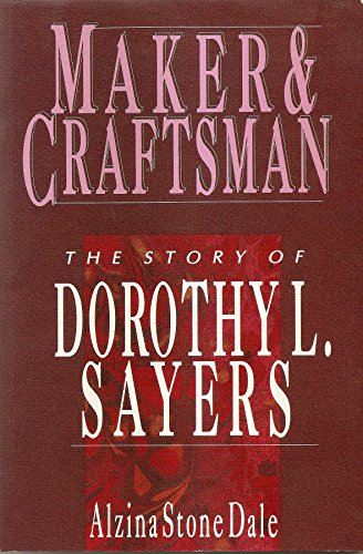 Maker and Craftsman: The Story of Dorothy L. Sayers (Wheaton Literary): Dale, Alzina Stone