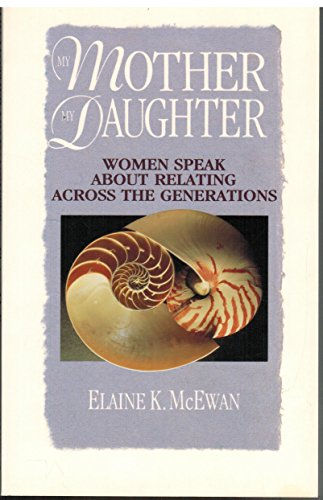 My Mother, My Daughter: Women Speak About Relating Across the Generations: McEwan, Elaine K.