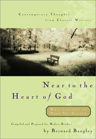 Near to the Heart of God (9780877885870) by Bernard Bangley